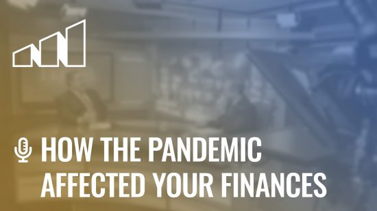 How the Pandemic Affected Your Finances- Season 4: Episode 9