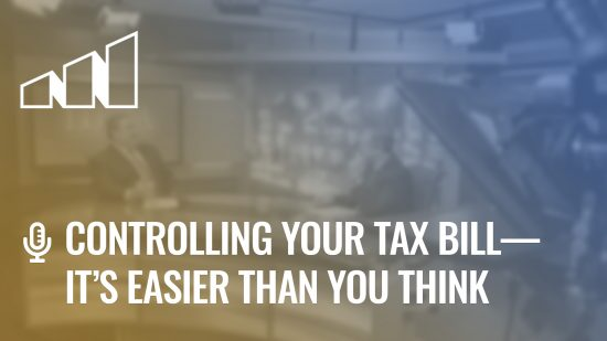 Controlling Your Tax Bill – It's Easier Than You Think – Season 1: Episode 4