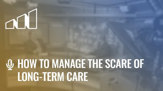 How To Manage the Scare of Long-Term Care – Season 1: Episode 5