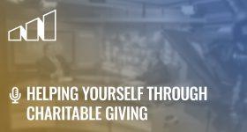 Helping Yourself Through Charitable Giving – Season 1: Episode 6