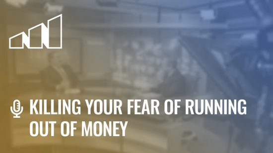 Killing Your Fear of Running Out of Money – Season 1: Episode 7