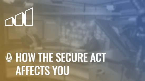 How the SECURE Act Affects You – Season 1: Episode 9
