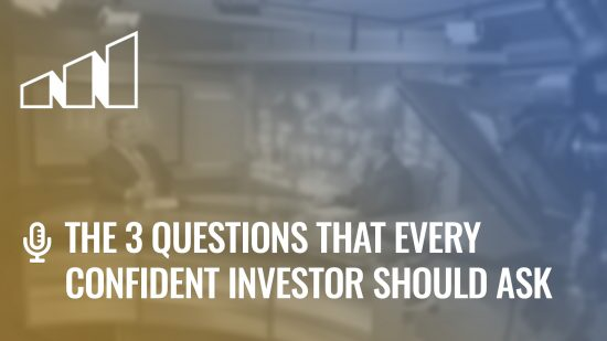The 3 Questions That Every Confident Investor Should Ask – Season 1: Episode 10