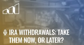 IRA Withdrawals: Take Them Now or Later? – Season 1: Episode 11