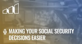 Making Your Social Security Decisions Easier – Season 1: Episode 12