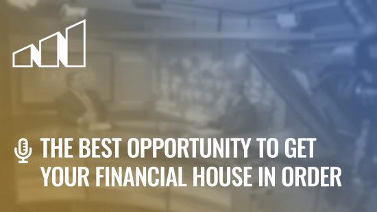 The Best Opportunity to Get Your Financial House in Order – Season 2: Episode 6