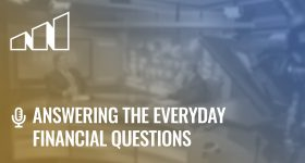 Answering the Everyday Financial Questions- Season 2: Episode 7