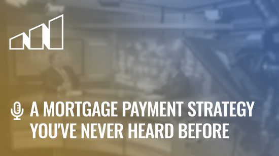 A Mortgage Payment Strategy You've Never Heard Before- Season 2: Episode 11
