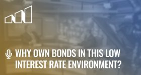 Why Own Bonds in This Low Interest Rate Environment?- Season 2: Episode 9