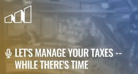 Let's Manage Your Taxes — While There's Time- Season 3: Episode 1