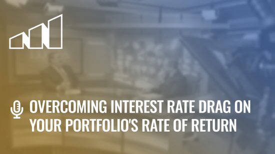 Overcoming Interest Rate Drag on Your Portfolio's Rate of Return- Season 3: Episode 3