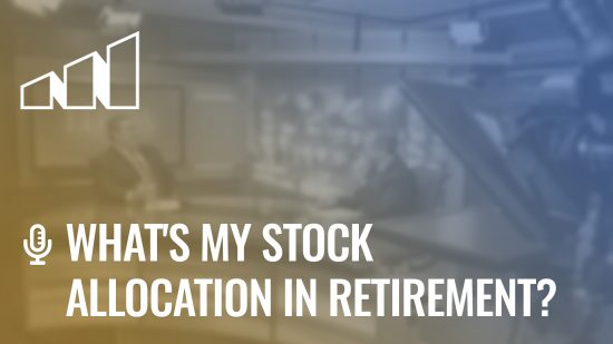 What's My Stock Allocation in Retirement? – Season 3: Episode 6