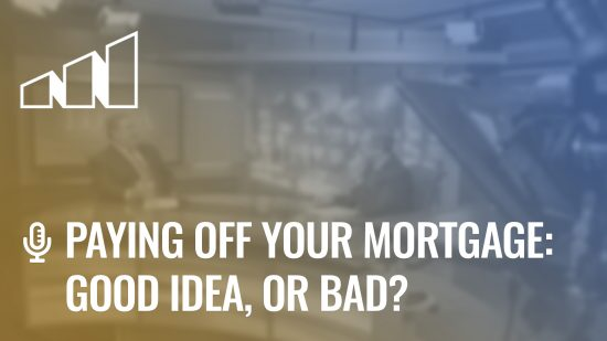 Paying Off your Mortgage:  Good idea, or Bad? – Season 3: Episode 7