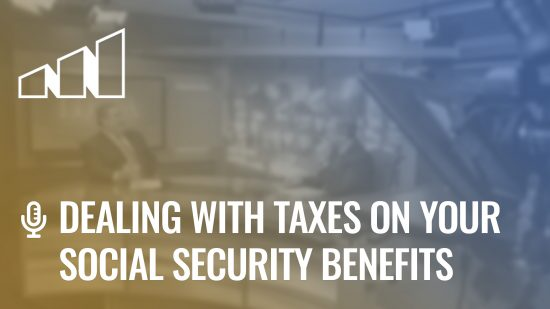 Dealing With Taxes on Your Social Security Benefits- Season 4: Episode 5