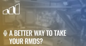 A Better Way to Take Your RMDs?- Season 4: Episode 7