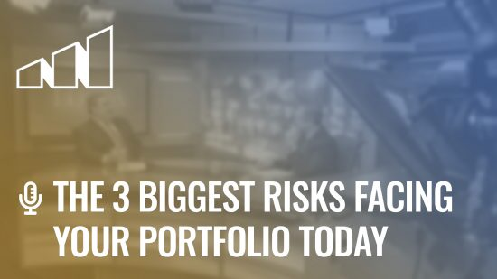 The 3 Biggest Risks Facing Your Portfolio Today- Season 5: Episode 1