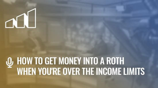 How to Get Money Into a Roth When You're Over the Income Limits – Season 5: Episode 5