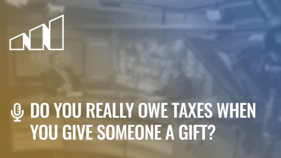 Do You Really Owe Taxes When You Give Someone a Gift?- Season 5: Episode 6