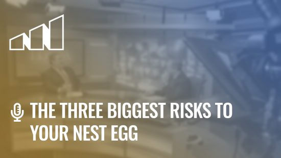 The Three Biggest Risks to Your Nest Egg – Season 1: Episode 2