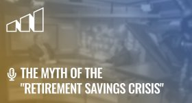 "The Myth of the ""Retirement Savings Crisis"" – Season 1: Episode 3"