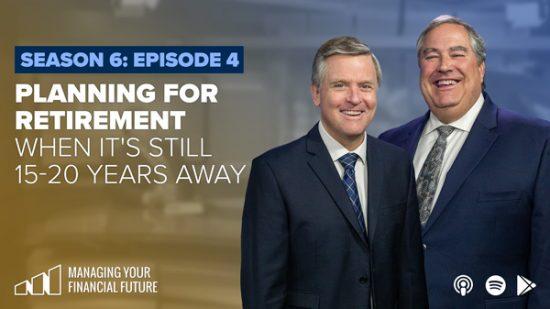 Planning for Retirement When It's Still 15-20 Years Away- Season 6: Episode 4