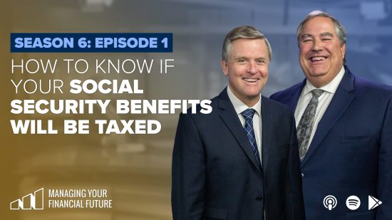 How To Know If Your Social Security Benefits Will Be Taxed- Season 6: Episode 1