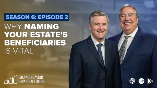 Why Naming Your Estate's Beneficiaries Is Vital- Season 6: Episode 2