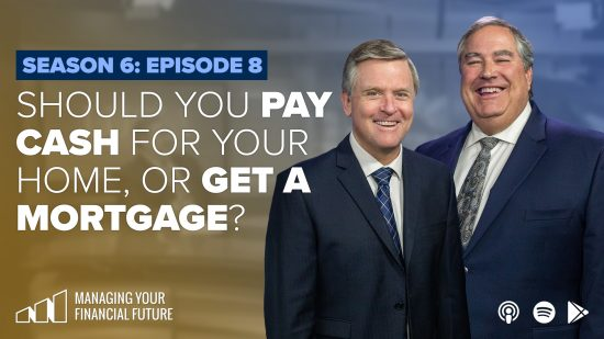 Should You Pay Cash For Your Home, or Get a Mortgage?- Season 6: Episode 8
