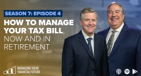 How To Manage Your Tax Bill, Now and in Retirement – Season 7: Episode 4